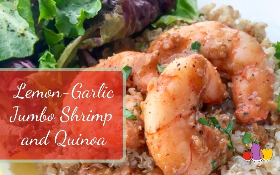 Lemon-Garlic Jumbo Shrimp and Quinoa