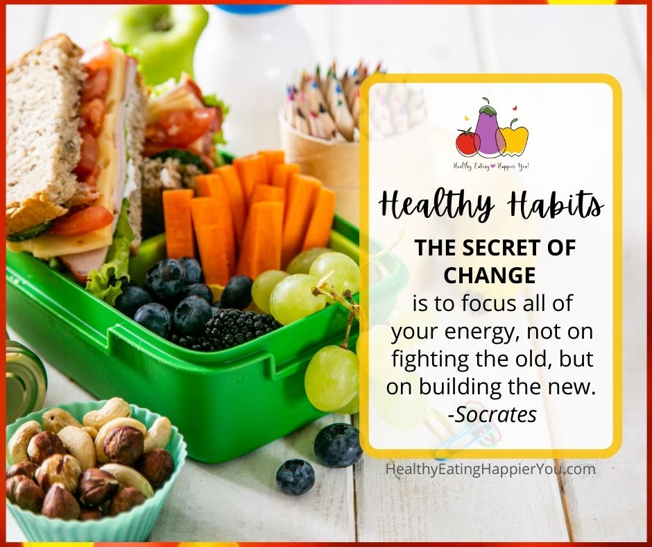 Healthy Habits - The secret of change is to focus all of your energy, not on fighting the old, but building the new. ~ Socrates